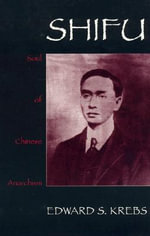 Shifu, Soul of Chinese Anarchism : Interplay Between International Politics and Inter... - Edward S. Krebs