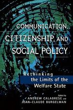 Communication, Citizenship, and Social Policy : Rethinking the Limits of the Welfare State