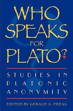 Who Speaks for Plato? : Studies in Platonic Anonymity - Gerald A. Press