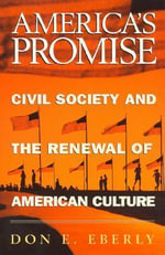 America's Promise : Civil Society and the Renewal of American Culture - Don E. Eberly