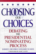 Choosing Our Choices : Debating the Presidential Nominating Process - James W. Davis
