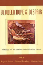 Between Hope and Despair : Pedagogy and the Representation of Historical Trauma : Pedagogy and the Representation of Historical Trauma
