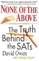 None of the Above : The Truth Behind the SATs :  The Truth Behind the SATs - David Owen