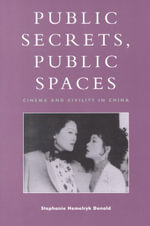 Public Secrets, Public Spaces : Cinema and Civility in China - Stephanie Hemelryk Donald