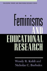 Feminisms and Educational Research : Philosophy, Theory, and Educational Research - Wendy R. Kohli
