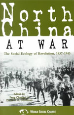 North China at War : The Social Ecology of Revolution, 1937-1945 - Feng Chongyi