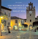 101 Beautiful Towns in Italy Food and Wine : Food and Wine - Paolo Lazzarin