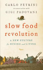 Slow Food Revolution : A New Culture for Dining and Living - Carlo Petrini