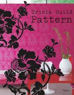 Pattern : Using Pattern to Create Sophisticated, Show-stopping Interiors - Tricia Guild
