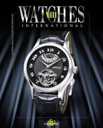 Watches International : Volume VIII : The Original Annual of the World's Finest Wristwatches