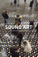Sound Art : Beyond Music, Between Catagories - Alan Licht