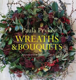 Wreaths & Bouquets :  New Ideas for Arranging Familiar Flowers - Paula Pryke