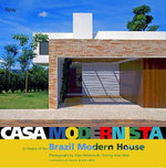 Casa Modernista : A History of the Brazil Modern House - Alan Weintraub