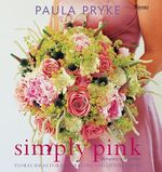Simply Pink : Floral Ideas for Decorating and Entertaining - Paula Pryke