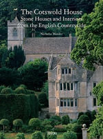 The Cotswold House : Stone Houses and Interiors from the English Countryside - Nicholas Mander