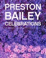 Preston Bailey Celebrations : Lush Flowers, Opulent Tables, Dramatic Spaces, and Other Inspirations for Entertaining - Preston Bailey
