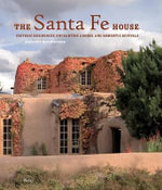 The Santa Fe House : Enchanting Adobes and Romantic Revivals - Margaret Moore Booker