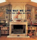 The Way We Live With The Things We Love : Way We Live (Rizzoli) - Stafford Cliff