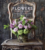 Flowers for the Home : Inspirations from Around the World by Prudence Designs - Grayson Handy