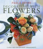 Decorating with Flowers : Classic and Contemporary Arrangements - Paula Pryke