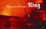 Wagner's Eternal Ring : The Complete Production at the Metropolitan Opera - Nancy Ellison