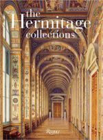 The Hermitage Collections :  Volume I: Treasures of World Art; Volume II: from the Age of Enlightenment to the Present Day - Oleg Yakolevich Neverov