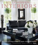 Kelly Hoppen Interiors : Inspiration and Design Solutions for Stylish, Comfortable Interiors - Kelly Hoppen