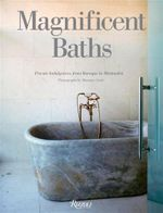 Magnificent Baths : Private Indulgences from Baroque to Minimalist - Massimo Listri