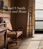 Michael S. Smith : House and Home : The Alchemy of Design - Michael S. Smith