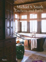 Michael S. Smith Kitchens and Baths : The Dressing Room to the Breakfast Room: Inspiration, Process, and Design - Michael S. Smith