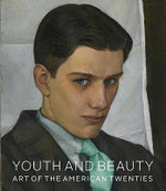 Youth and Beauty : Art of the American Twenties - Teresa A Carbone