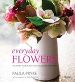 Everyday Flowers : Flowers to Beautify and Decorate the Home - Paula Pryke