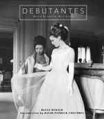 Debutantes : When Glamour Was Born. A Celebration of Fashion, Parties, and Timeless Beauty - Diana Oswald
