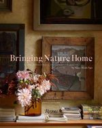 Bringing Nature Home : Floral Arrangements Inspired by Nature - Ngoc Minh Ngo