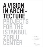 A Vision in Architecture : Projects for the Zorlu Center in Istanbul - Suha Ozkan