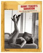 Bunny Yeager's Darkroom : Pin-up Photography's Golden Era - Petra Mason