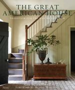 The Great American House : Tradition for the Way We Live Now - Gil Schafer, III