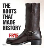 Frye : The Boots That Made History - Marc Krystal