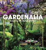 Gardenalia : Creating the Stylish Garden - Sally Coulthard