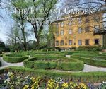 The Elegant Garden : Architecture and Landscape of the World's Finest Gardens - Johann Kraftner