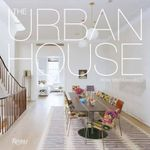 The Urban House : Townhouses, Apartments, Lofts, and Other Spaces for City Living - Ron Broadhurst