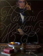 Heirloom Modern : Homes Filled with Objects Bought, Bequeathed, Beloved, and Worth Handing Down - Hollister Hovey