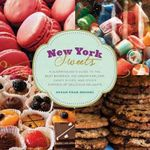 New York Sweets : A Sugarhound's Guide to the Best Bakeries, Ice Cream Parlors, Candy Shops, and Other Emporia of Delicious Delights - Susan Meisel