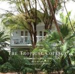 Tropical Cottage : The Cottages of Miami's Subtropical Enclave - Beth Dunlop