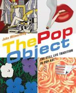 The Pop Object : The Still Life Tradition in Pop Art - John Wilmerding