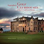Legendary Golf Clubhouses of Great Britain and the U.S. - Richard J. Diedrich