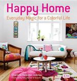 Happy Home : Everyday Magic for a Colorful Life - Charlotte Hedeman Gueniau