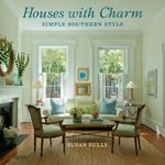 Houses with Charm : Simple Southern Style - Susan Sully