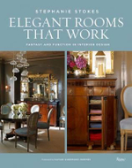 Elegant Rooms That Work : Fantasy and Function in Interior Design - Stephanie Stokes