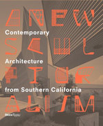A New Sculpturalism : Contemporary Architecture from Los Angeles - Christopher Mount
